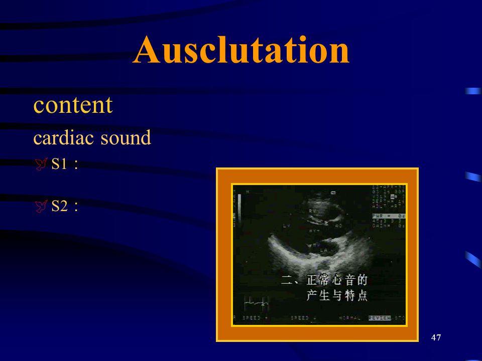 47 Ausclutation content cardiac sound  S1 :  S2 :