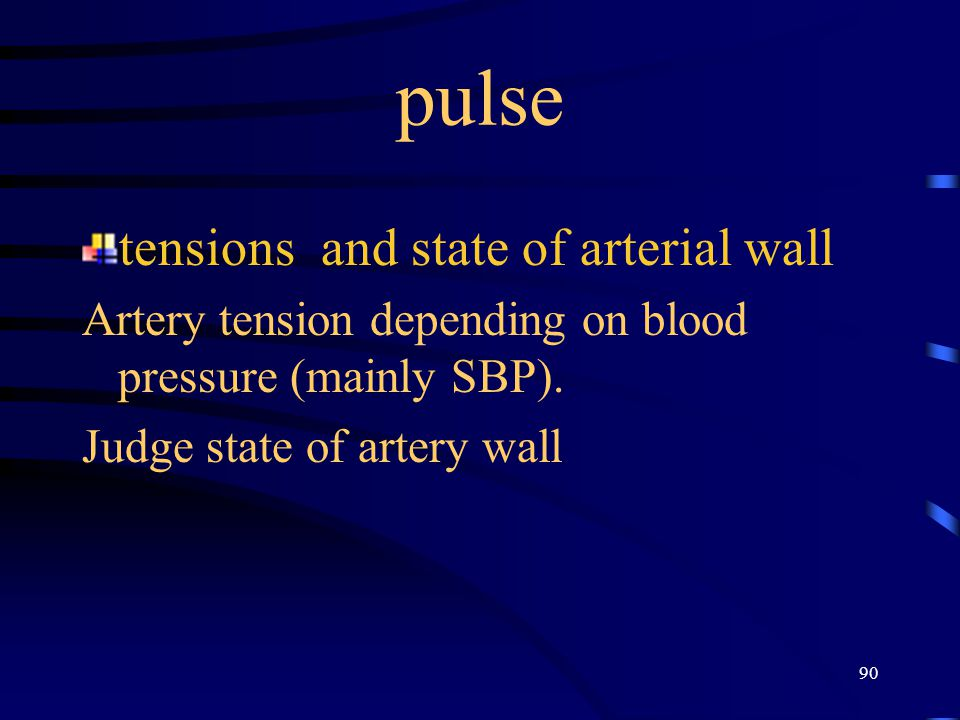 90 pulse tensions and state of arterial wall Artery tension depending on blood pressure (mainly SBP). Judge state of artery wall