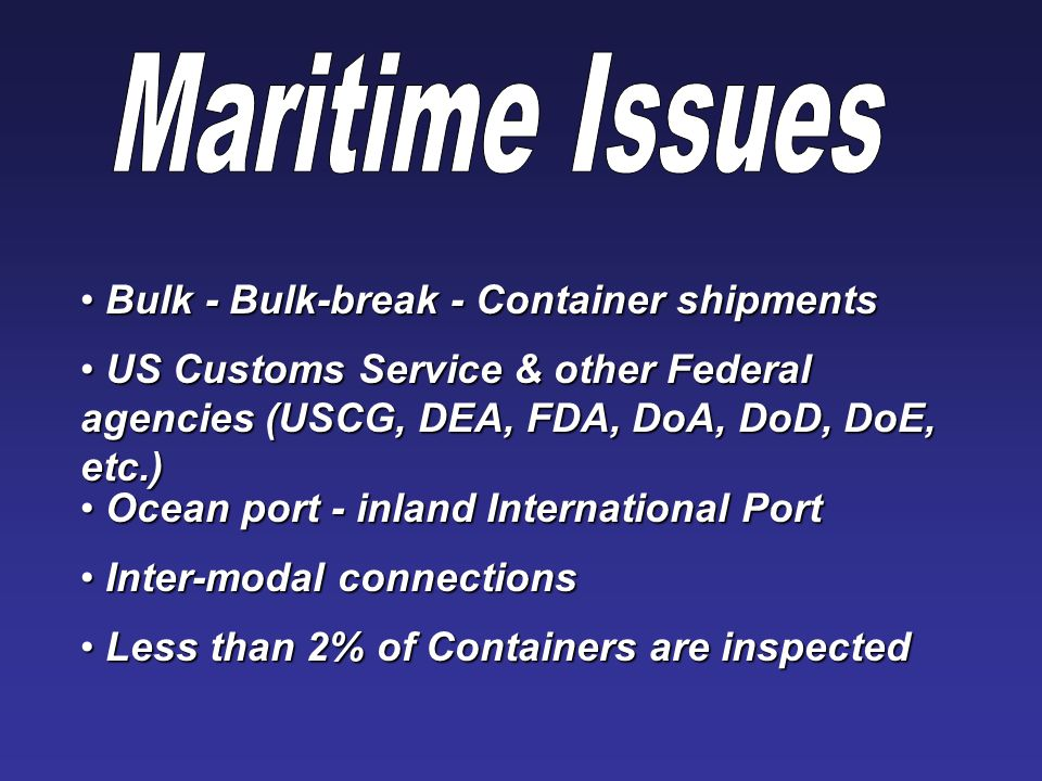 Bulk - Bulk-break - Container shipments Bulk - Bulk-break - Container shipments US Customs Service & other Federal agencies (USCG, DEA, FDA, DoA, DoD,