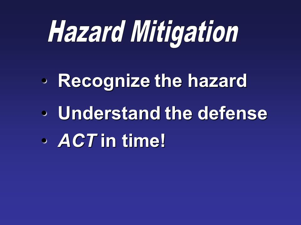 Recognize the hazard Recognize the hazard Understand the defense Understand the defense ACT in time.