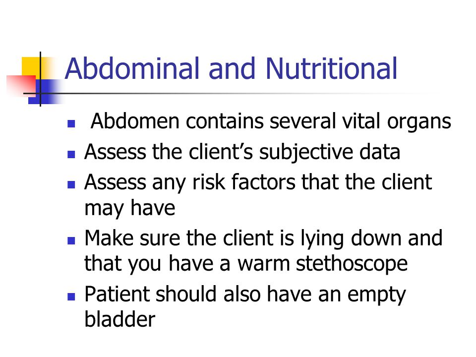 Abdominal and Nutritional Abdomen contains several vital organs Assess the client's subjective data Assess any risk factors that the client may have M