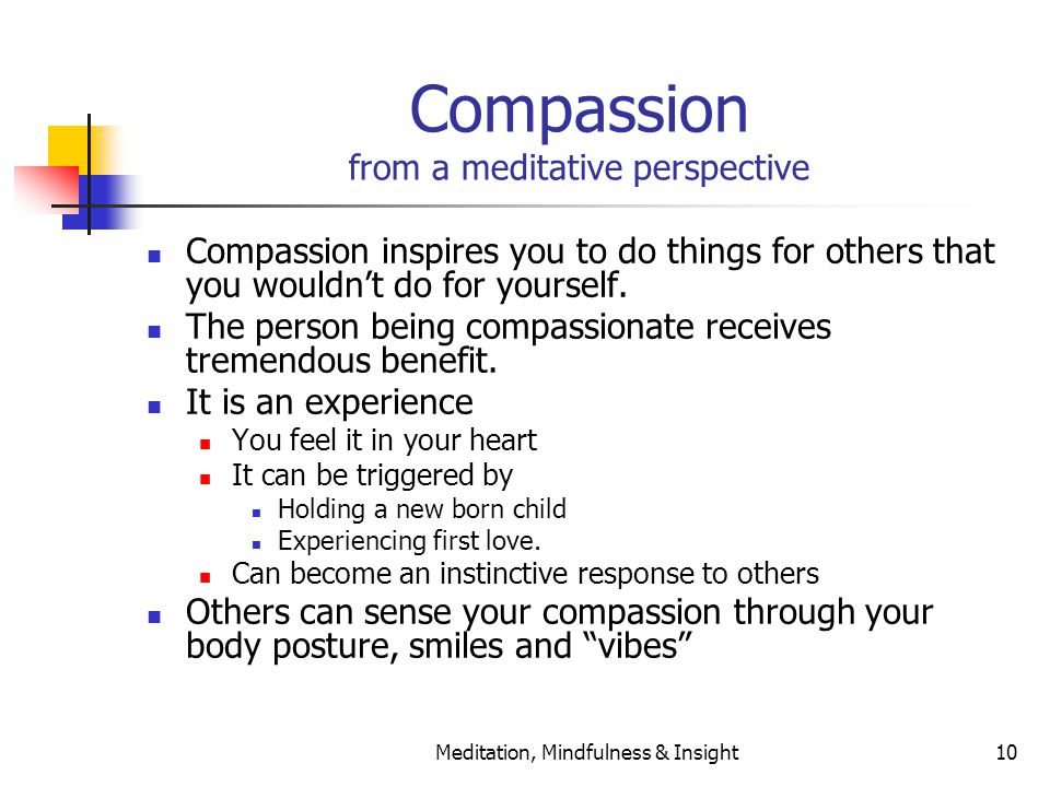 Meditation, Mindfulness & Insight10 Compassion from a meditative perspective Compassion inspires you to do things for others that you wouldn't do for