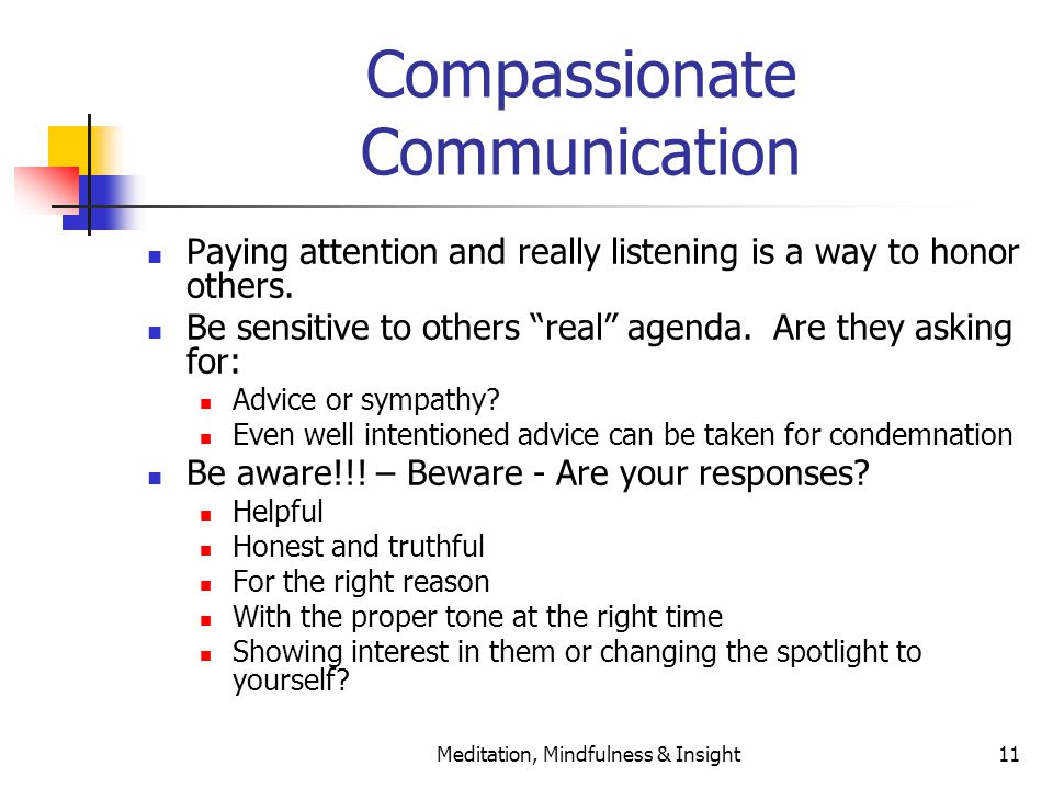 Meditation, Mindfulness & Insight11 Compassionate Communication Paying attention and really listening is a way to honor others. Be sensitive to others
