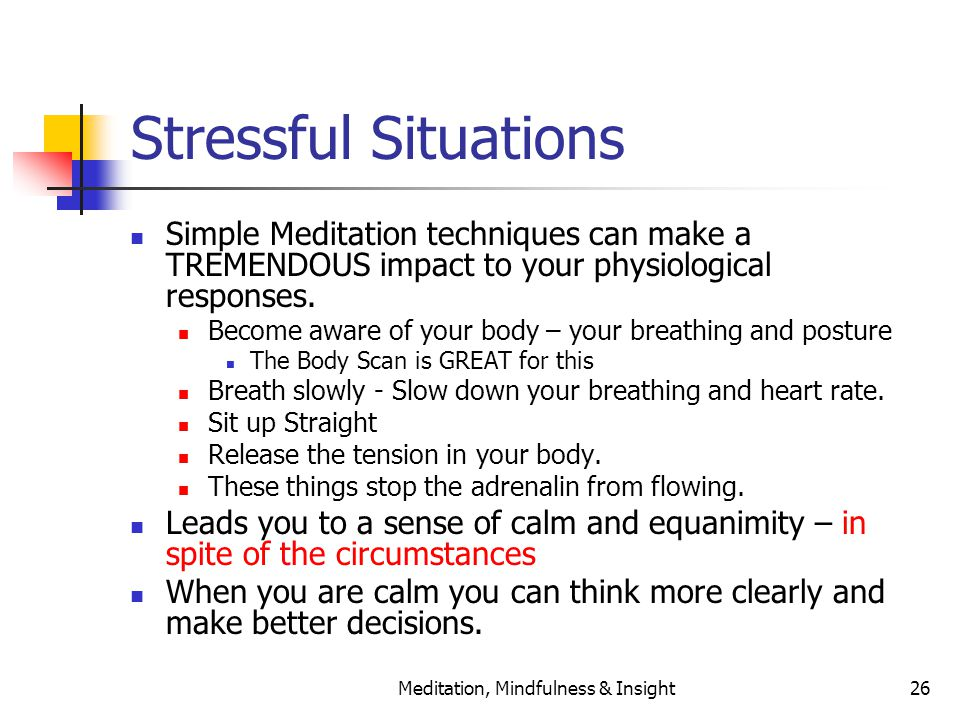 Meditation, Mindfulness & Insight26 Stressful Situations Simple Meditation techniques can make a TREMENDOUS impact to your physiological responses. Be