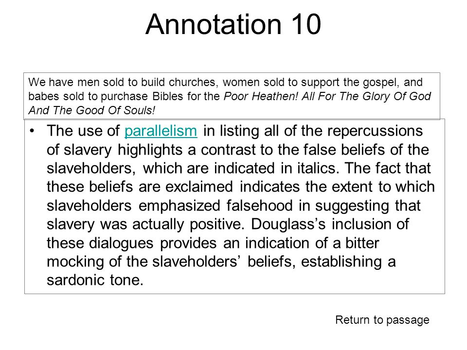Annotation 10 The use of parallelism in listing all of the repercussions of slavery highlights a contrast to the false beliefs of the slaveholders, which are indicated in italics.