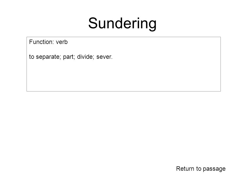 Sundering Return to passage Function: verb to separate; part; divide; sever.