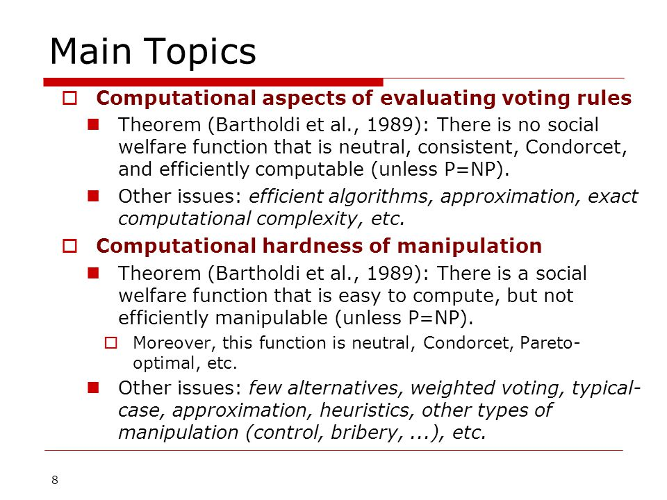 9 Main Topics (cont.)  Computational aspects of fair division How to fairly divide divisible goods or resources among several agents or players  e.g., cutting a cake Indivisible goods (multiagent resource allocation)  e.g., complexity of social welfare optimization  e.g., (combinatorial) auctions and mechanism design  Social choice in combinatorial domains Combinatorial structure gives rise to exponential growth  multiple referenda, committee election Representation of preferences (graphical or logical)  CP-nets, weighted propositional formulas  important factors: compactness, expressiveness, computational properties I'll show you how to cut a cake!