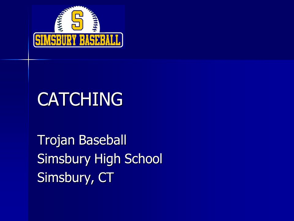 CATCHING Trojan Baseball Simsbury High School Simsbury, CT