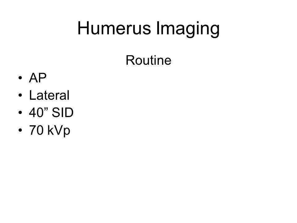 "Humerus Imaging Routine AP Lateral 40"" SID 70 kVp"