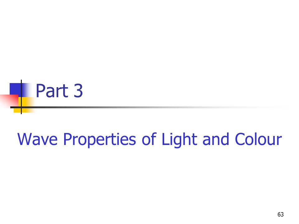 63 Part 3 Wave Properties of Light and Colour