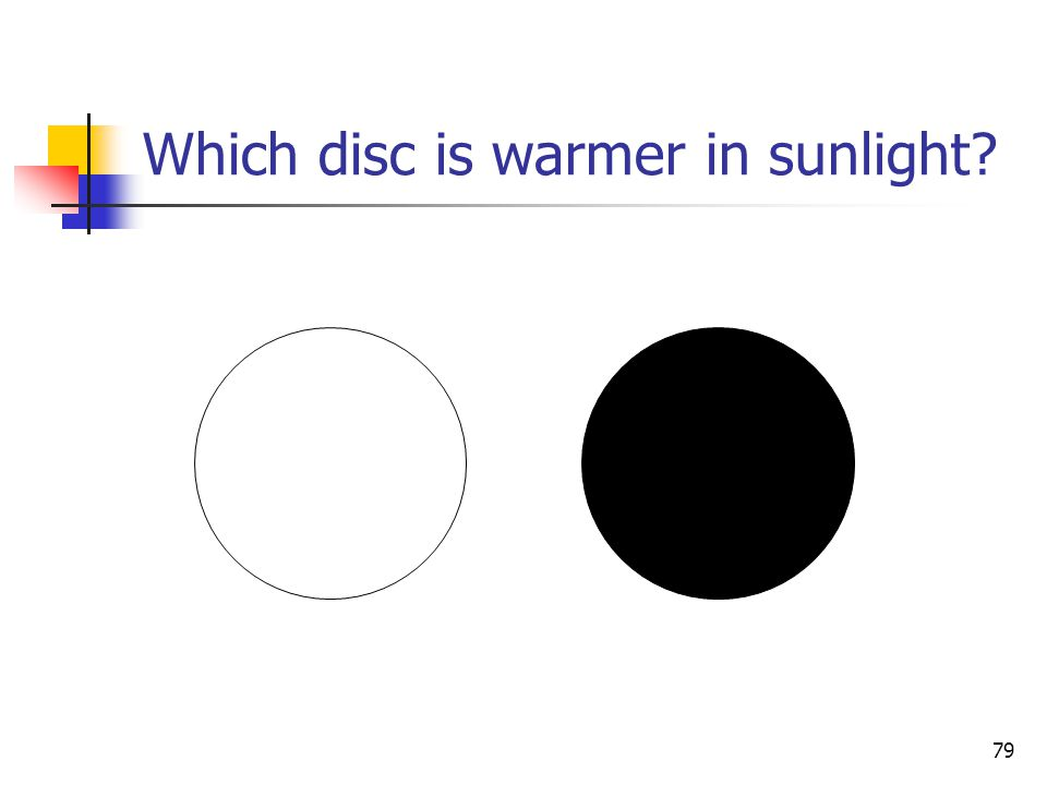 79 Which disc is warmer in sunlight?