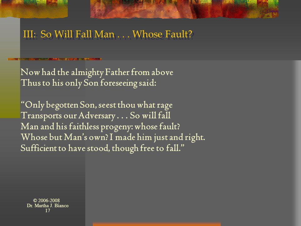 © 2006-2008 Dr. Martha J. Bianco 17 III: So Will Fall Man...