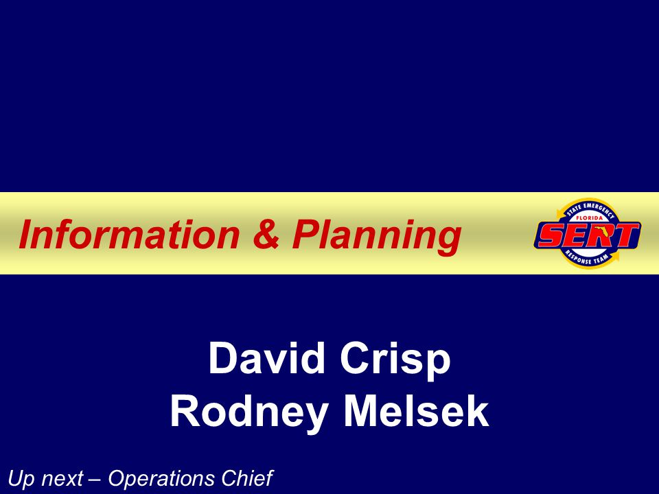 Information & Planning David Crisp Rodney Melsek Up next – Operations Chief