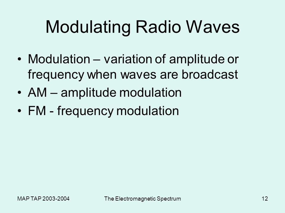 MAP TAP 2003-2004The Electromagnetic Spectrum11 Radio waves Low energy waves with long wavelengths and low frequencies Includes FM, AM, radar and TV w