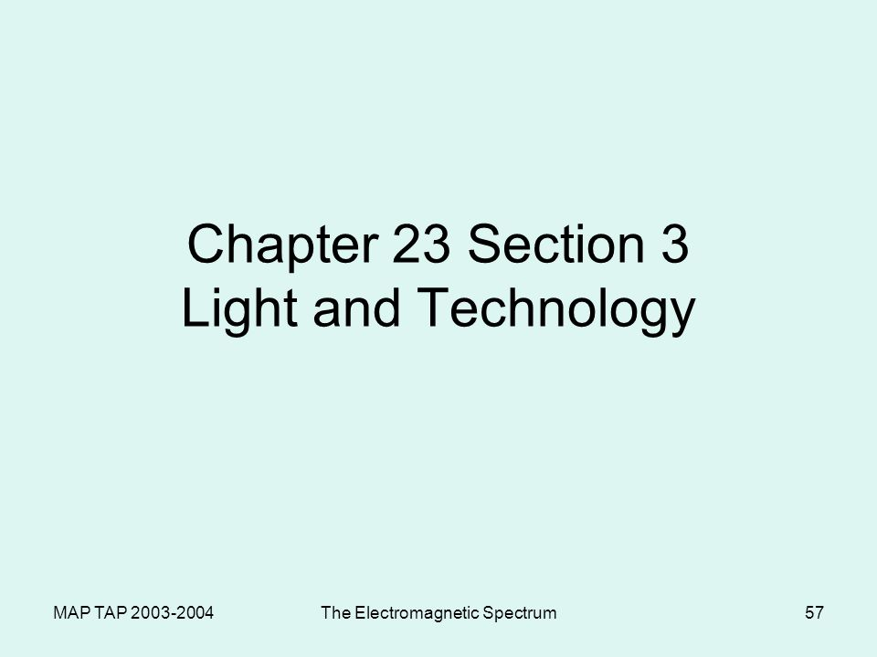 MAP TAP 2003-2004The Electromagnetic Spectrum56 Eye is a convex lens Nearsightedness – Concave lenses expand focal lengths Farsightedness – Convex len