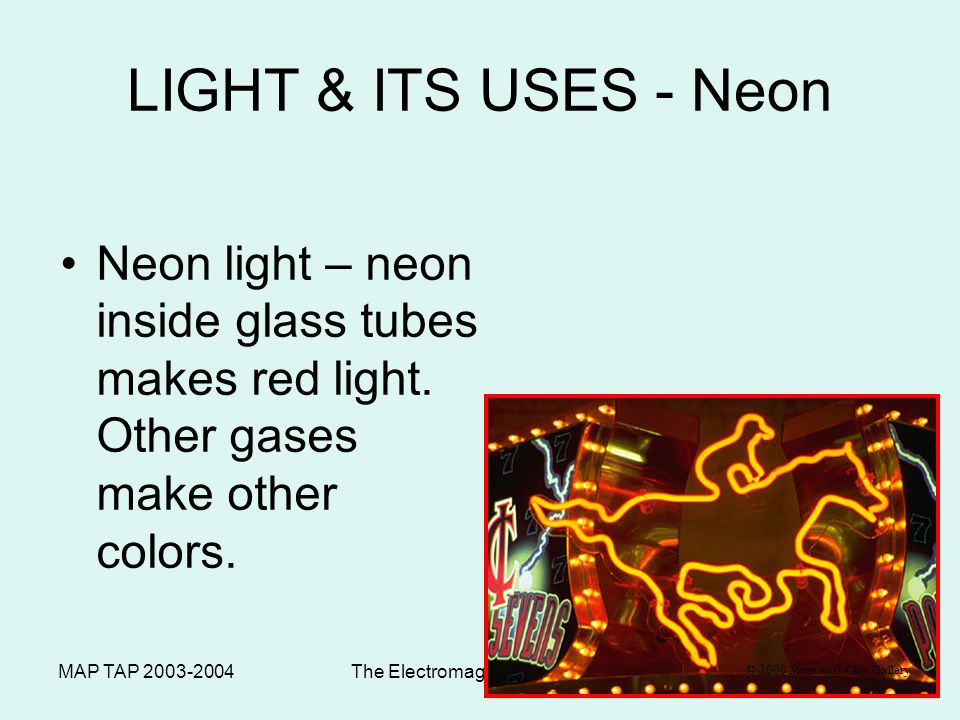 MAP TAP 2003-2004The Electromagnetic Spectrum59 LIGHT & ITS USES Fluorescent Light – –Light produced by electron bombardment of gas molecules –Phospho