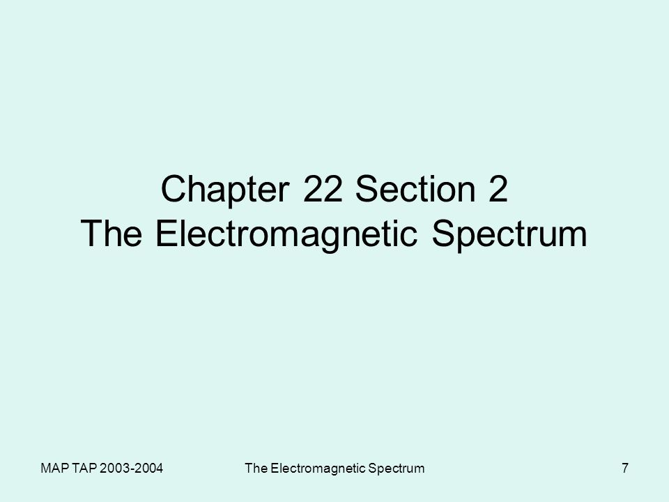 MAP TAP 2003-2004The Electromagnetic Spectrum6 Wavelength, Frequency and Energy Light with a short wavelength will have a high frequency and high energy.