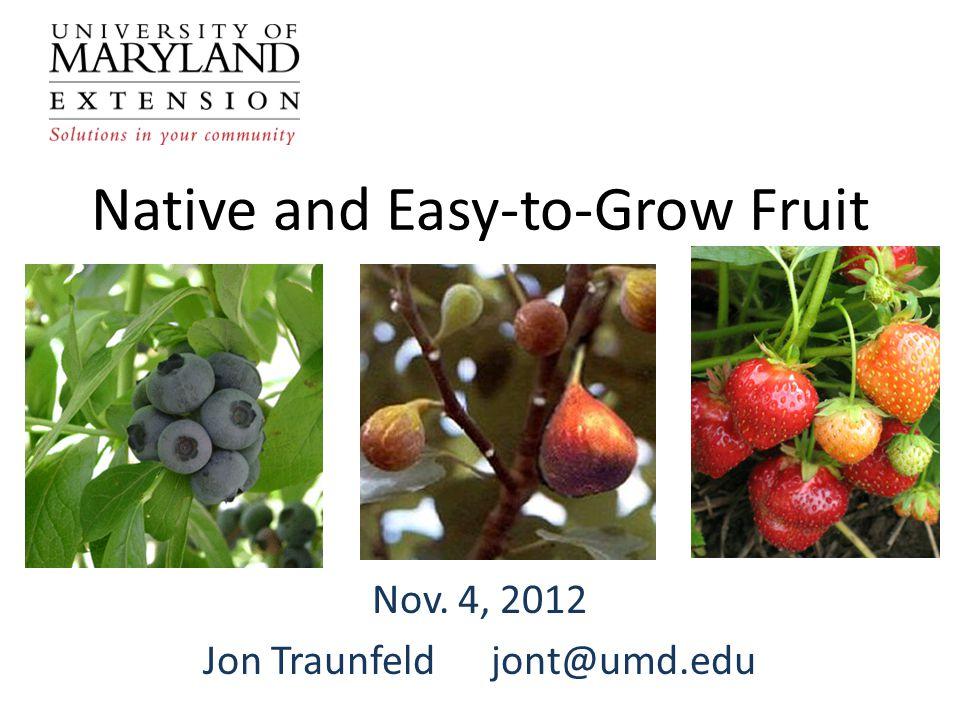 Native and Easy-to-Grow Fruit Nov. 4, 2012 Jon Traunfeldjont@umd.edu