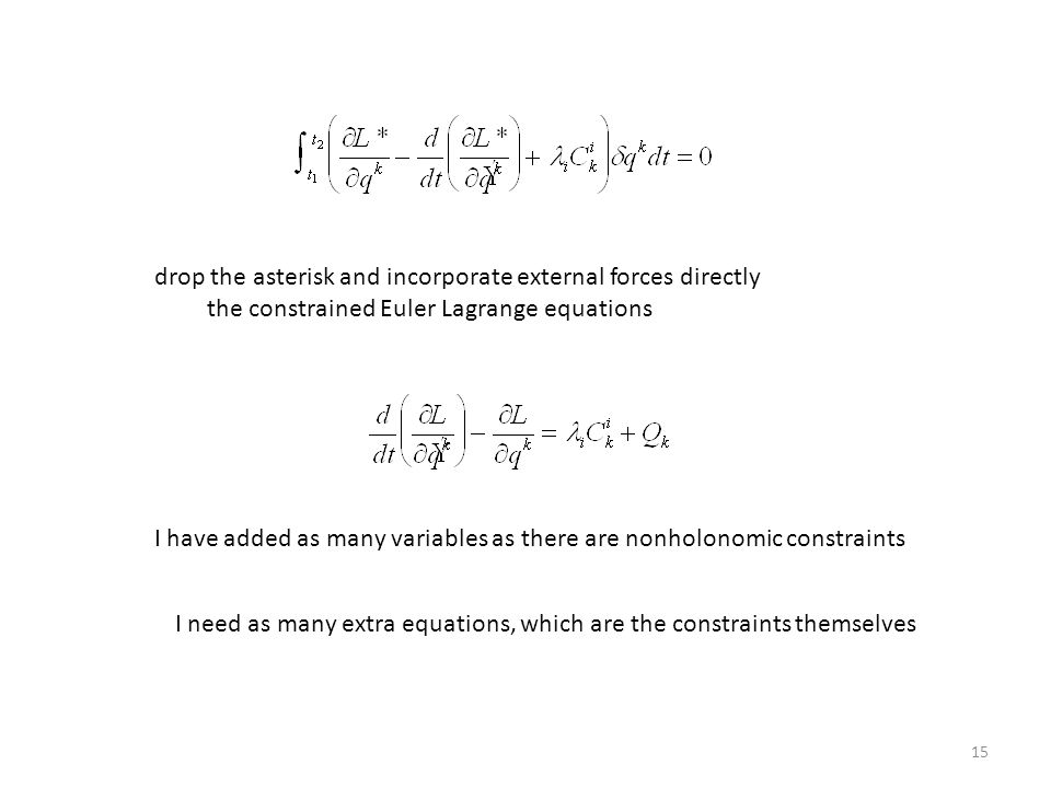 15 drop the asterisk and incorporate external forces directly the constrained Euler Lagrange equations I have added as many variables as there are nonholonomic constraints I need as many extra equations, which are the constraints themselves