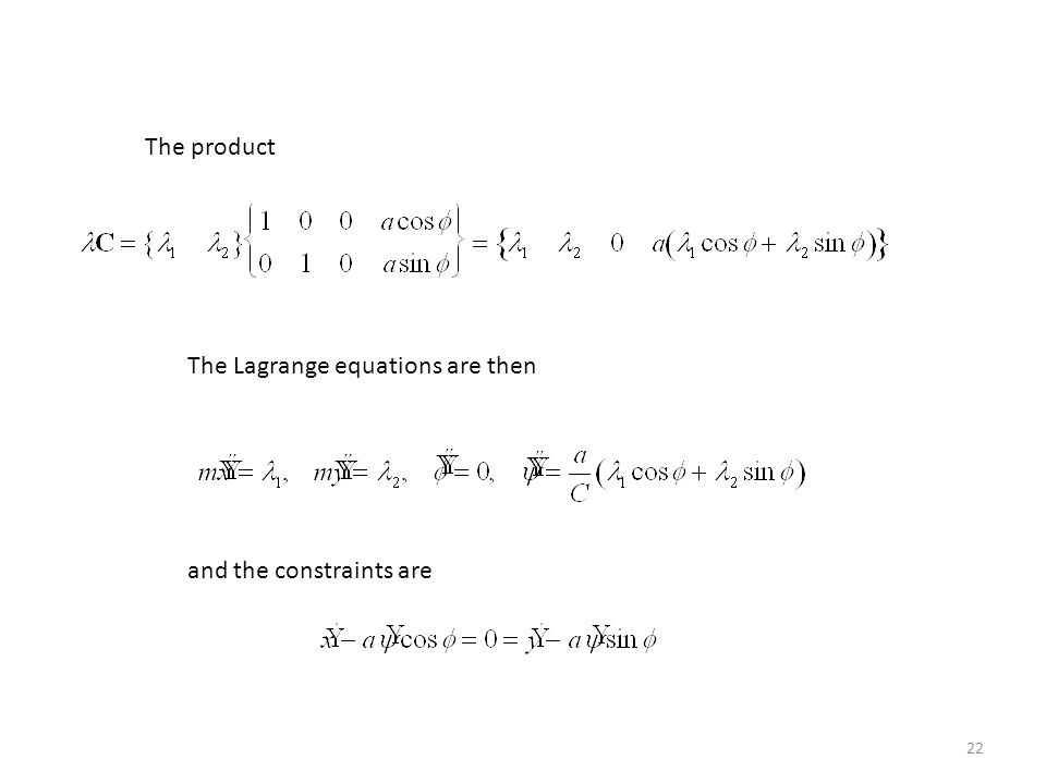22 The product The Lagrange equations are then and the constraints are