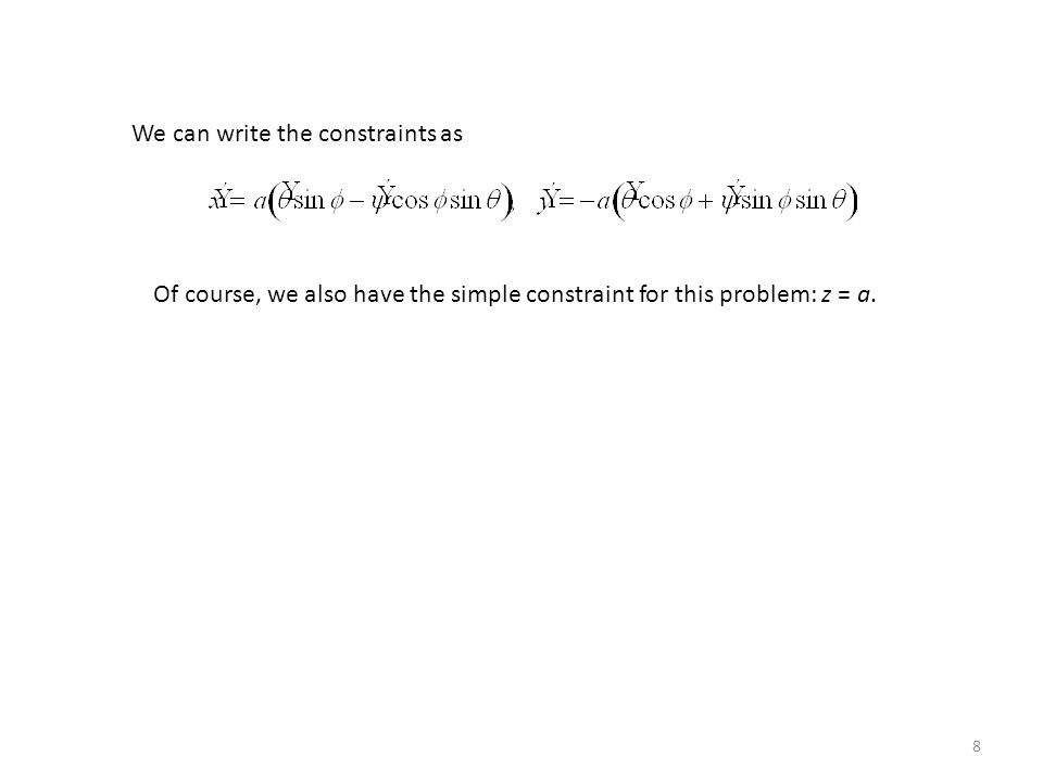 8 We can write the constraints as Of course, we also have the simple constraint for this problem: z = a.