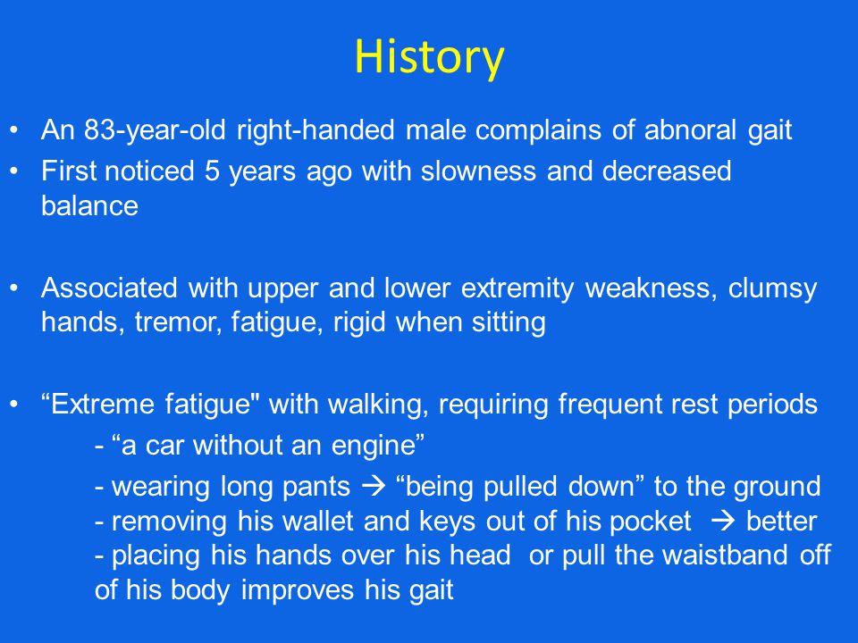 History No falls, head/neck trauma or back pain No difficulty initiating or stopping gait No visual loss, dysarthria, dysphagia, vertigo, headache No autonomic symptoms (normal bowel, bladder, and sexual function) No sleep-wake dysfunction (sleep maintenance insomnia, REM sleep behavior disorder, EDS) No hallucinations PMHx: essential tremors, hypertension, depression Medications: propranolol, SSRI Allergies: NKDA Social Hx: no smoking or EtOH abuse Family Hx: no h/o vascular, autoimmune, or neurologic or gait disorders
