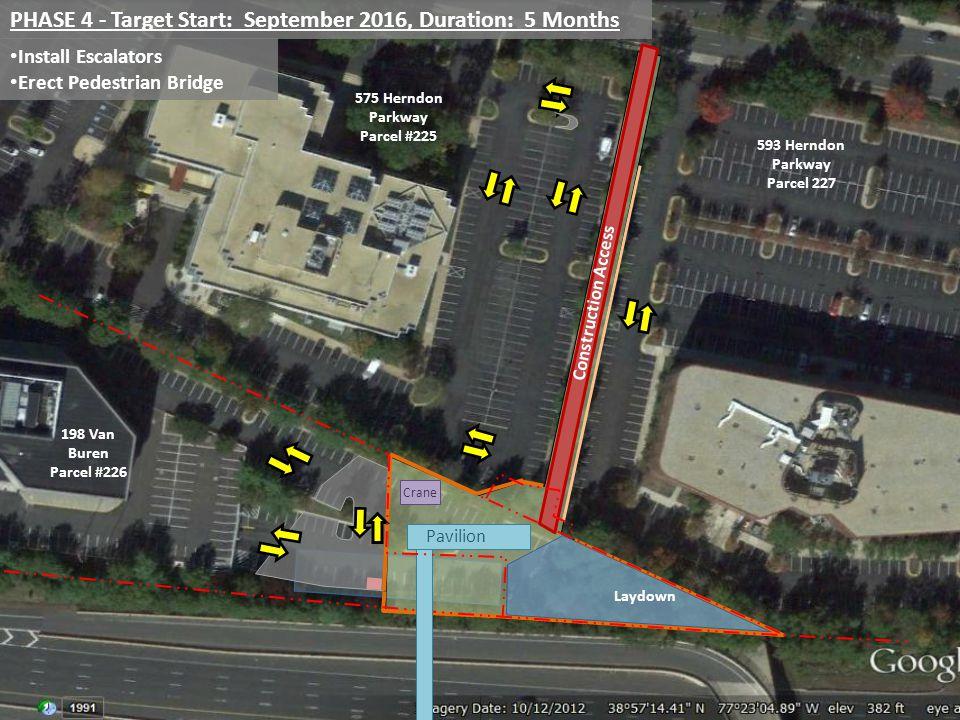 PHASE 4 - Target Start: September 2016, Duration: 5 Months Install Escalators Erect Pedestrian Bridge Crane Pavilion 198 Van Buren Parcel #226 575 Herndon Parkway Parcel #225 593 Herndon Parkway Parcel 227 Construction Access Laydown