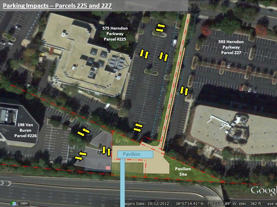 Parking Impacts – Parcels 225 and 227 Pavilion 198 Van Buren Parcel #226 575 Herndon Parkway Parcel #225 593 Herndon Parkway Parcel 227 Pavilion Site