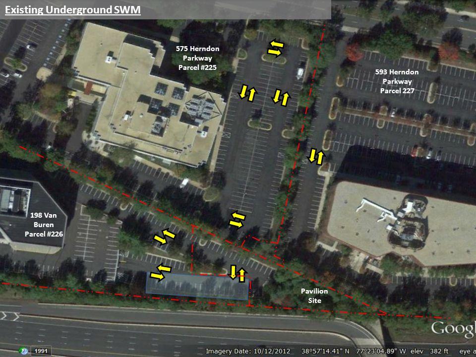 Existing Underground SWM 198 Van Buren Parcel #226 575 Herndon Parkway Parcel #225 593 Herndon Parkway Parcel 227 Pavilion Site