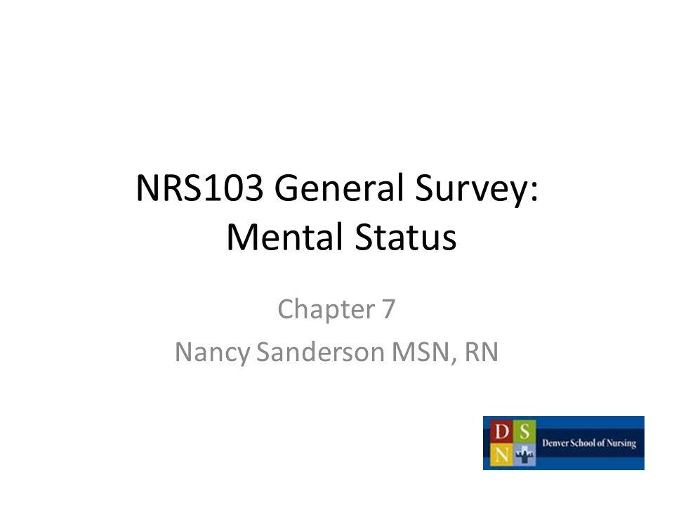 NRS103 General Survey: Mental Status Chapter 7 Nancy Sanderson MSN, RN