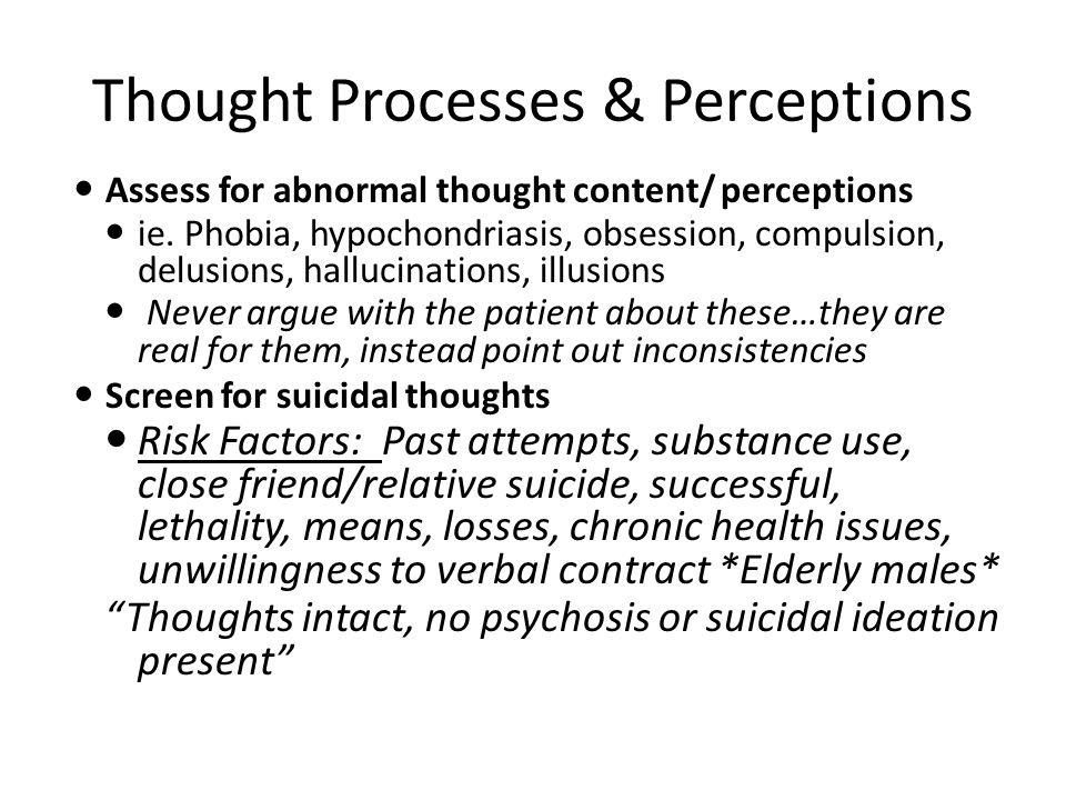 Thought Processes & Perceptions Assess for abnormal thought content/ perceptions ie.