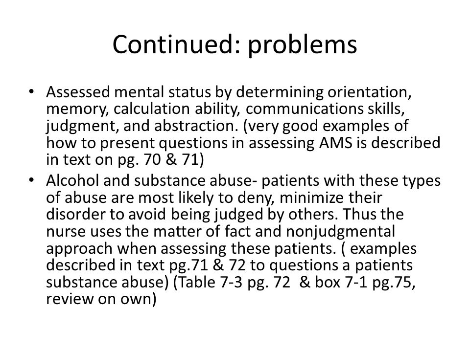 Continued: problems Assessed mental status by determining orientation, memory, calculation ability, communications skills, judgment, and abstraction.