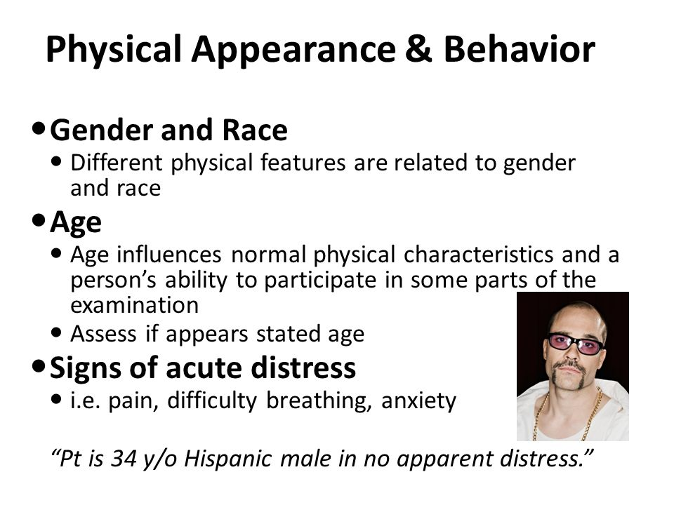 Physical Appearance & Behavior Gender and Race Different physical features are related to gender and race Age Age influences normal physical character