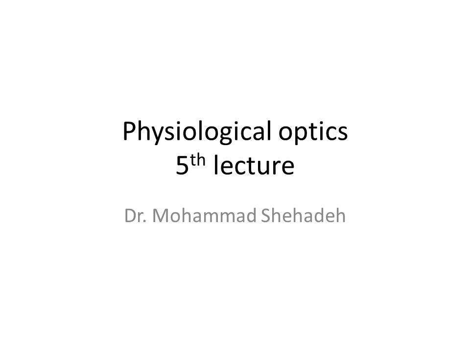 Physiological optics 5 th lecture Dr. Mohammad Shehadeh