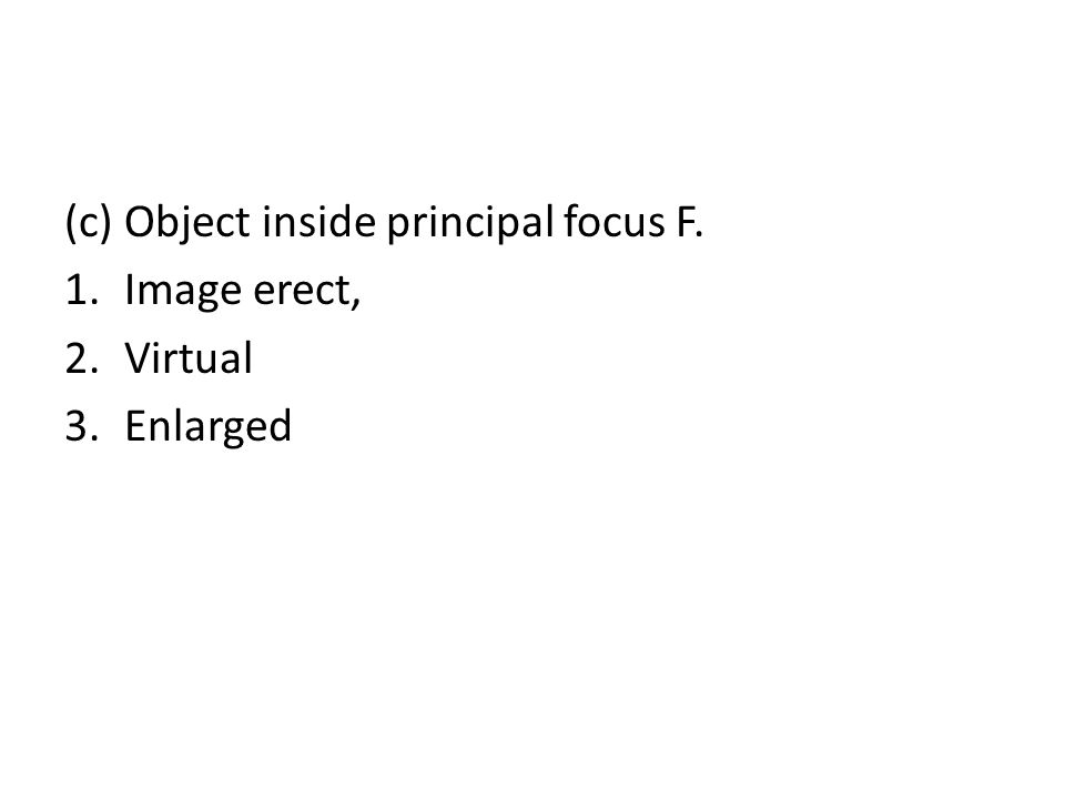 (c) Object inside principal focus F. 1.Image erect, 2.Virtual 3.Enlarged