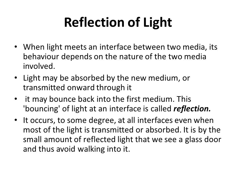 Reflection of Light When light meets an interface between two media, its behaviour depends on the nature of the two media involved. Light may be absor