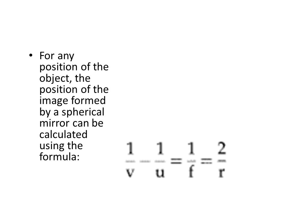 For any position of the object, the position of the image formed by a spherical mirror can be calculated using the formula: