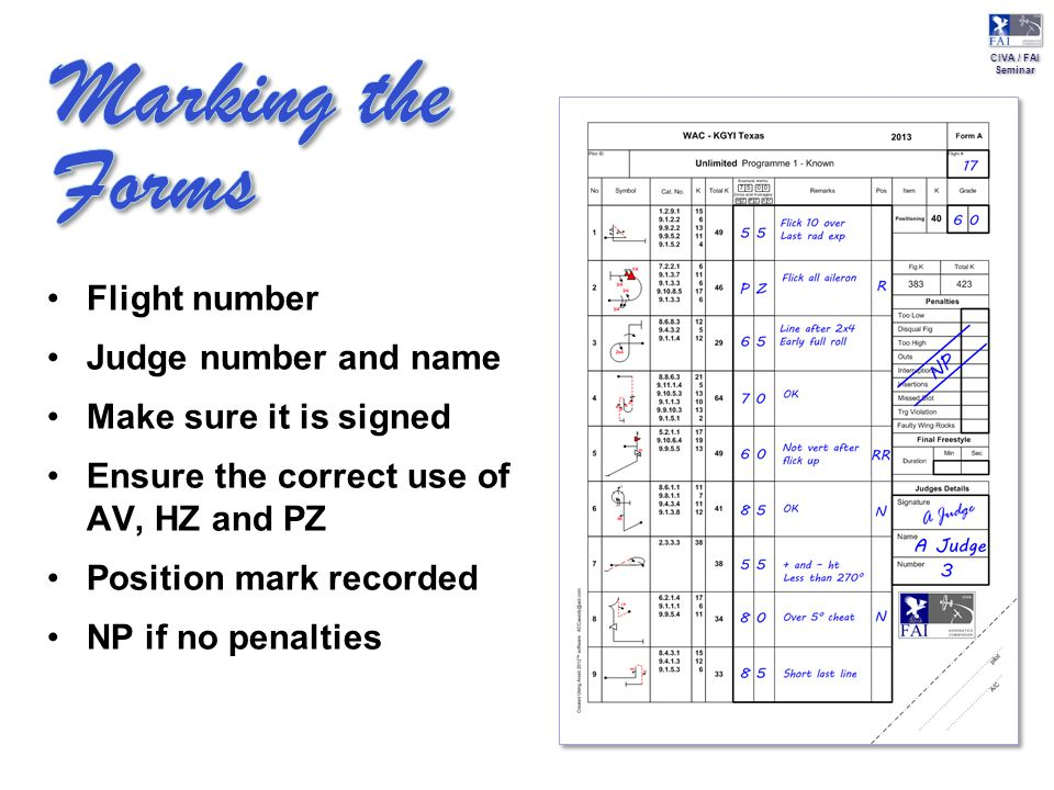 CIVA / FAI Seminar CIVA / FAI Seminar Flight number Judge number and name Make sure it is signed Ensure the correct use of AV, HZ and PZ Position mark