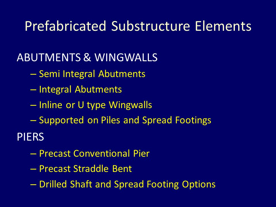 Prefabricated Substructure Elements ABUTMENTS & WINGWALLS – Semi Integral Abutments – Integral Abutments – Inline or U type Wingwalls – Supported on P