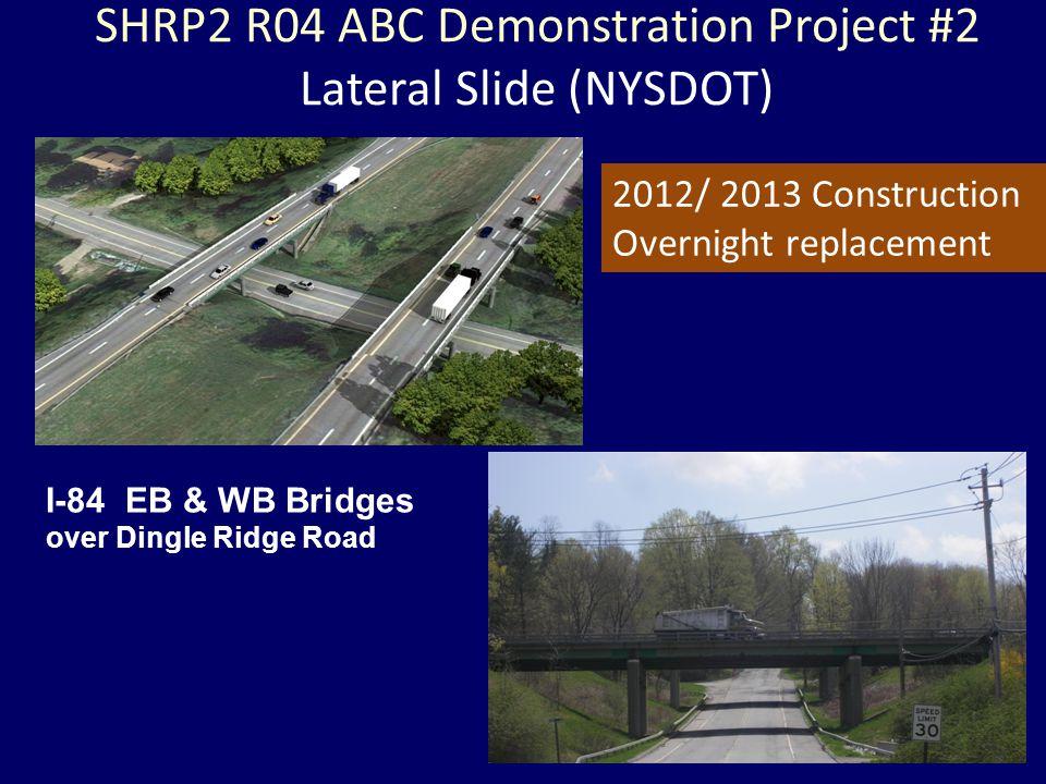 SHRP2 R04 ABC Demonstration Project #2 Lateral Slide (NYSDOT) 2012/ 2013 Construction Overnight replacement I-84 EB & WB Bridges over Dingle Ridge Roa