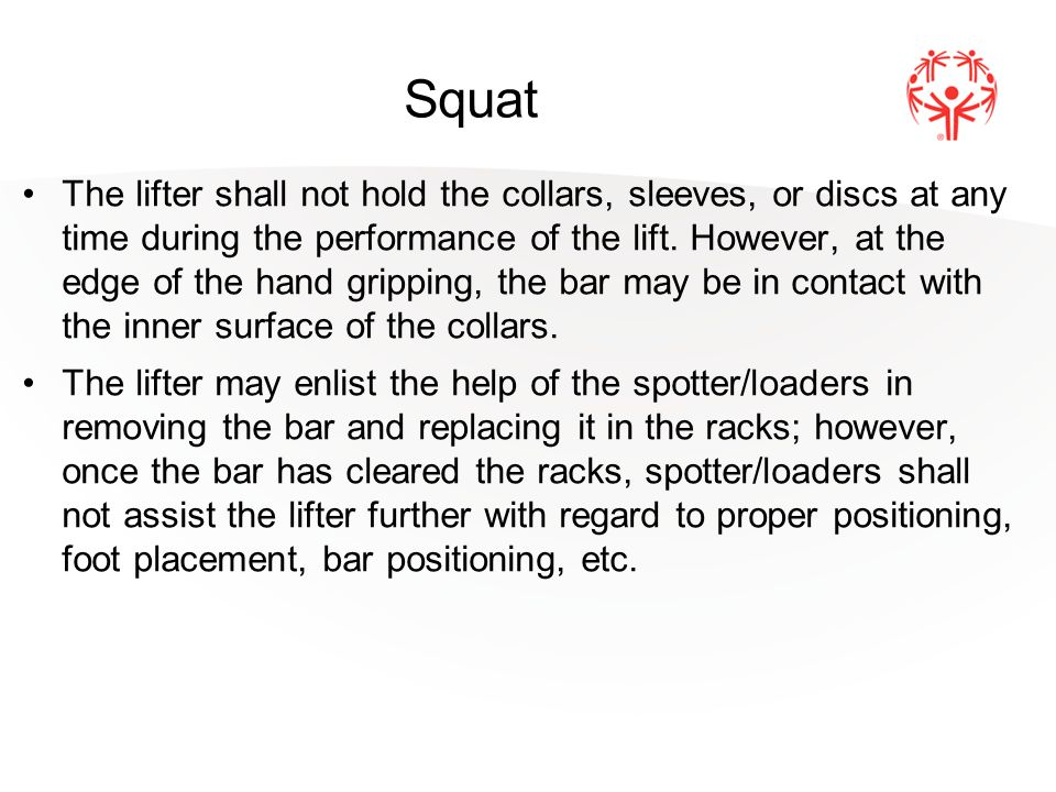 Squat The lifter shall not hold the collars, sleeves, or discs at any time during the performance of the lift.