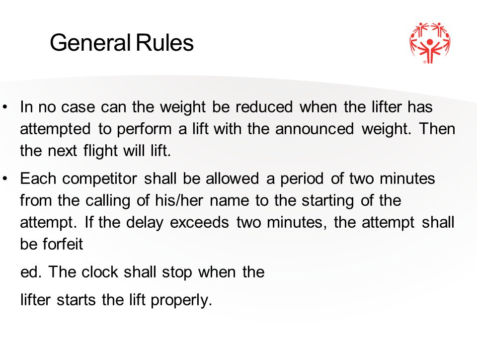 General Rules In no case can the weight be reduced when the lifter has attempted to perform a lift with the announced weight.