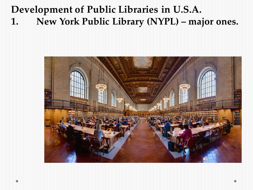 Development of Public Libraries in U.S.A. 1. New York Public Library (NYPL) – major ones.