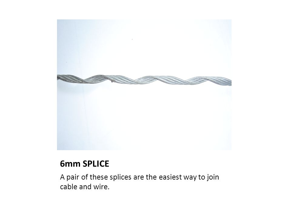 6mm SPLICE A pair of these splices are the easiest way to join cable and wire.