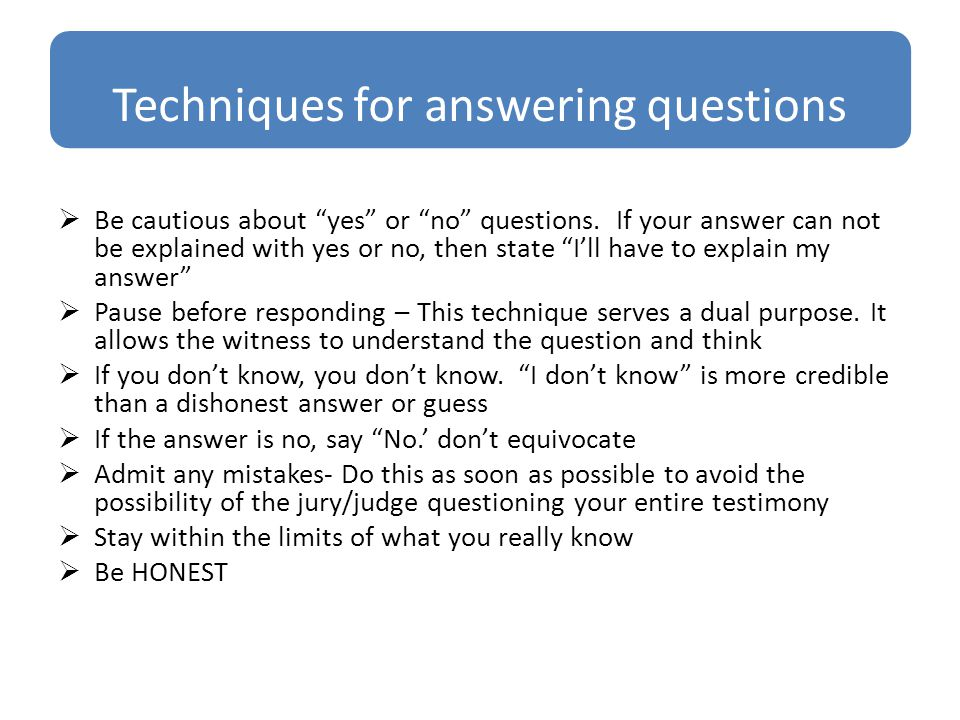 Techniques for answering questions  Be cautious about yes or no questions.