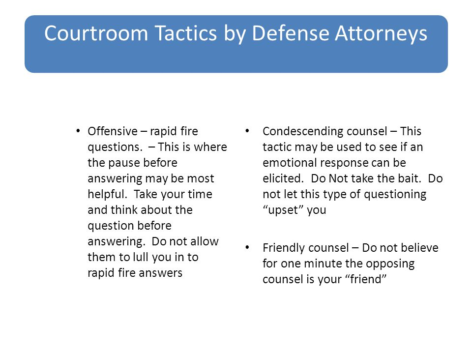 Courtroom Tactics by Defense Attorneys Offensive – rapid fire questions.