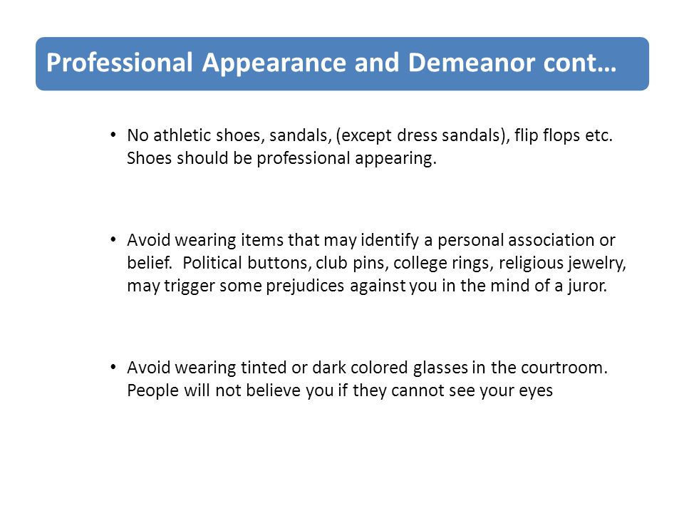 Professional Appearance and Demeanor cont… No athletic shoes, sandals, (except dress sandals), flip flops etc.