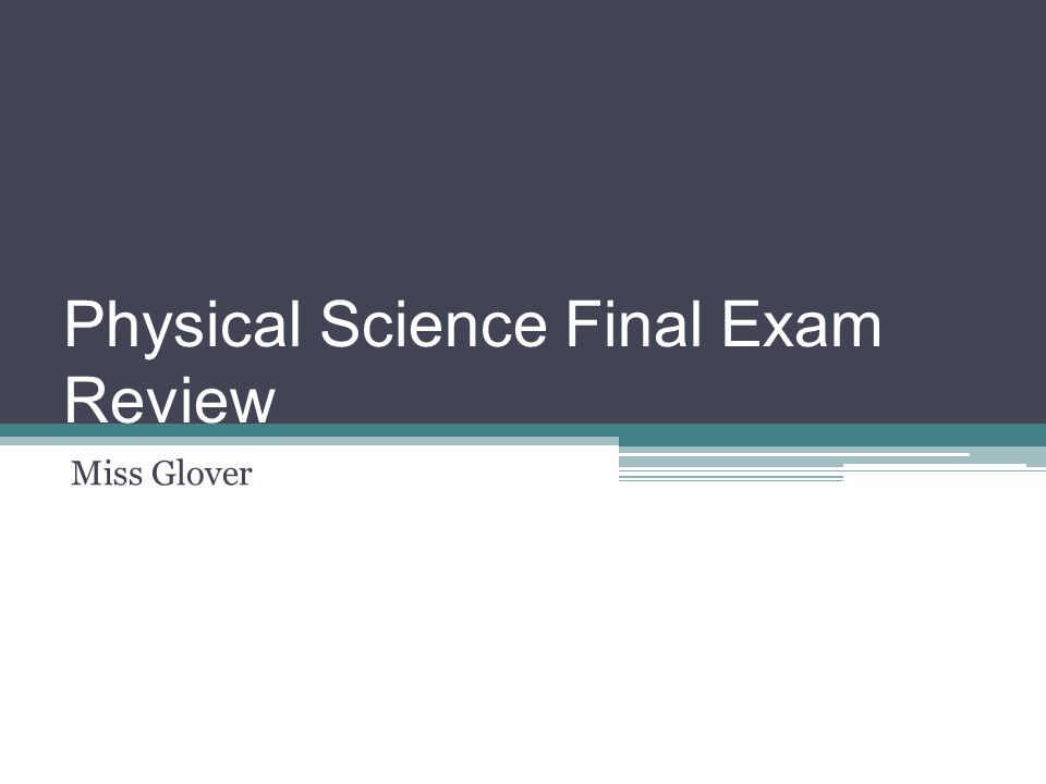 Physical Science Final Exam Review Miss Glover
