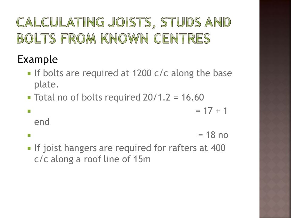 Example  If bolts are required at 1200 c/c along the base plate.
