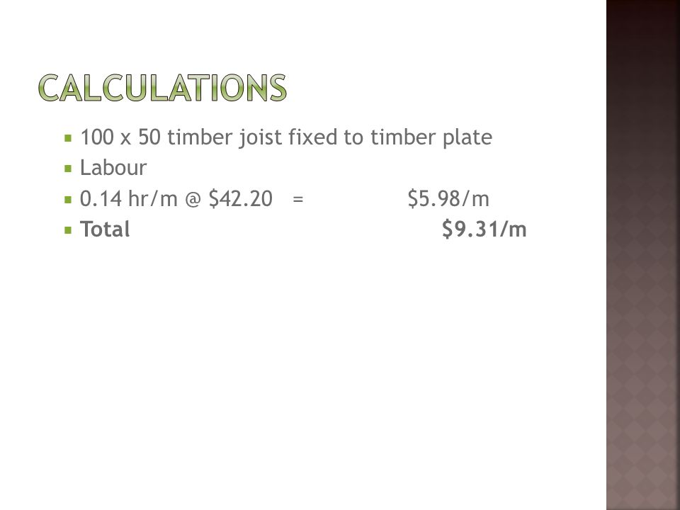  100 x 50 timber joist fixed to timber plate  Labour  0.14 hr/m @ $42.20 = $5.98/m  Total $9.31/m